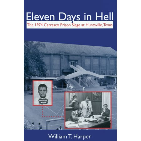Eleven Days in Hell : The 1974 Carrasco Prison Siege at Huntsville,
