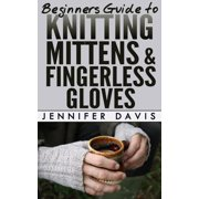 Beginners Guide to Knitting Mittens and Fingerless Gloves - eBook