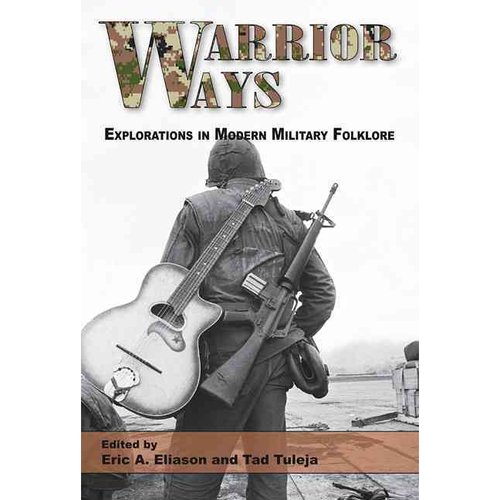 Warrior Ways: Explorations in Modern Military Folklore