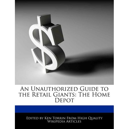 An Unauthorized Guide to the Retail Giants : The Home Depot An Unauthorized Guide to the Retail Giants: The Home Depot
