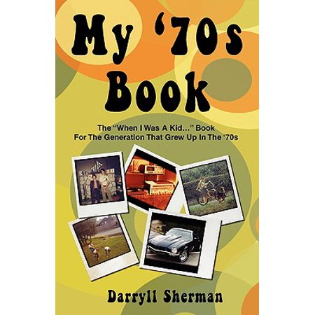 My '70s Book : The When I Was a Kid... Book for the Generation That Grew Up in the '70s (70s Look For Kids)