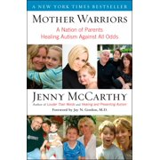 Mother Warriors : A Nation of Parents Healing Autism Against All Odds