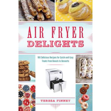 Air Fryer Delights : 100 Delicious Recipes for Quick-And-Easy Treats from Donuts to - Halloween Recipe Ideas Dessert