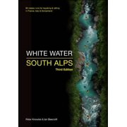 White Water South Alps 65 Classic Runs for Kayaking & Rafting in France, Italy & Switzerland. Peter Knowles & Ian Beecroft