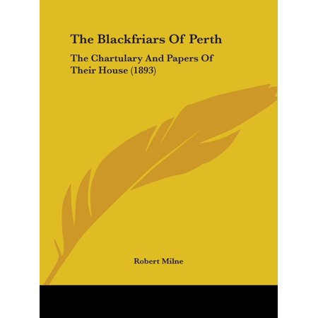 The Blackfriars of Perth : The Chartulary and Papers of Their House (1893)