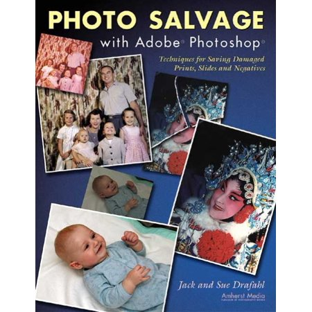 Photo Salvage With Adobe Photoshop  Techniques For Saving Damaged Prints  Slides And Negatives