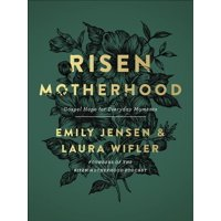 Risen Motherhood: Gospel Hope for Everyday Moments (Hardcover)