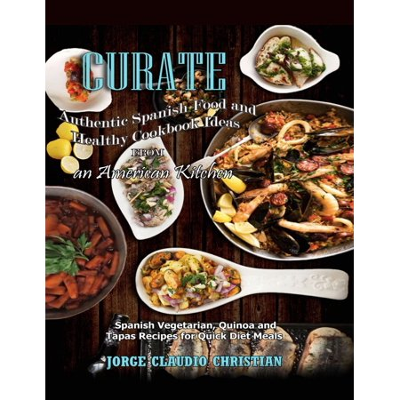 Curate Authentic Spanish Food And Healthy Cookbook Ideas From An American Kitchen - eBook - Circus Food Ideas