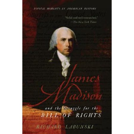 James Madison and the Struggle for the Bill of