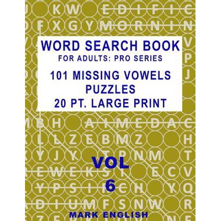Word Search Book for Adults : Pro Series, 101 Missing Vowels Puzzles, 20 Pt. Large Print, Vol.