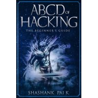 ABCD OF HACKING: The Beginner's guide - eBook