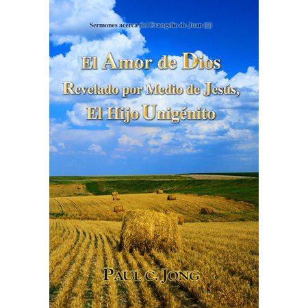 Sermones acerca del Evangelio de Juan (II) - El Amor de Dios Revelado por Medio de Jesús, El Hijo Unigenito (II) - eBook - Acerca De Halloween