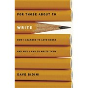 For Those about to Write: How I Learned to Love Books and Why I Had to Write Them (Paperback)