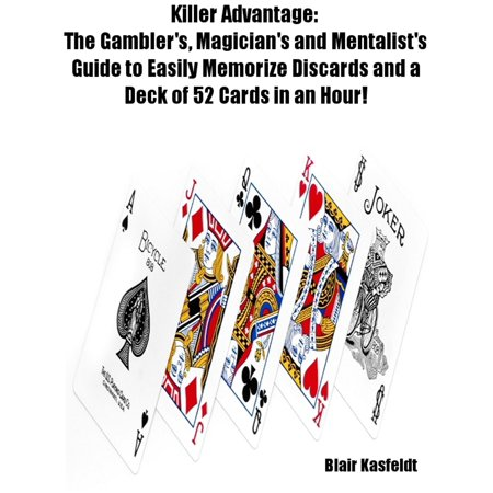 Memorize Card Deck - Killer Advantage: The Gambler's, Magician's and Mentalists Guide to Easily Memorize Discards and a Deck of 52 Cards in an Hour! - eBook