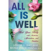 All is Well : Heal Your Body with Medicine, Affirmations, and Intuition