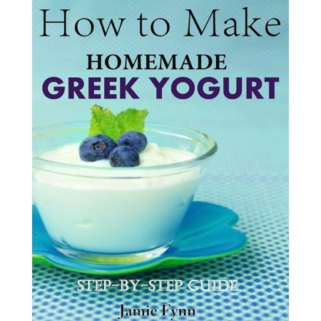How to Make Homemade Greek Yogurt Step-By-Step Guide -