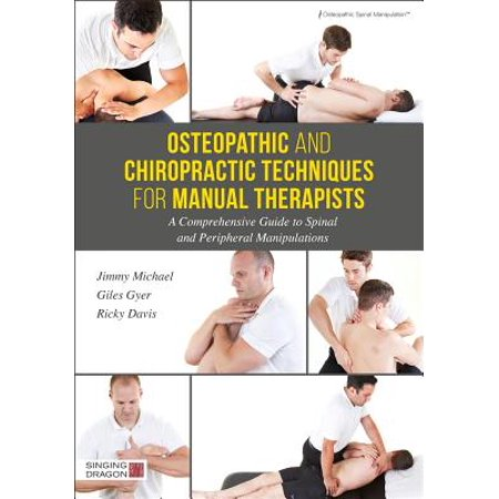 Osteopathic and Chiropractic Techniques for Manual Therapists : A Comprehensive Guide to Spinal and Peripheral Manipulations ()