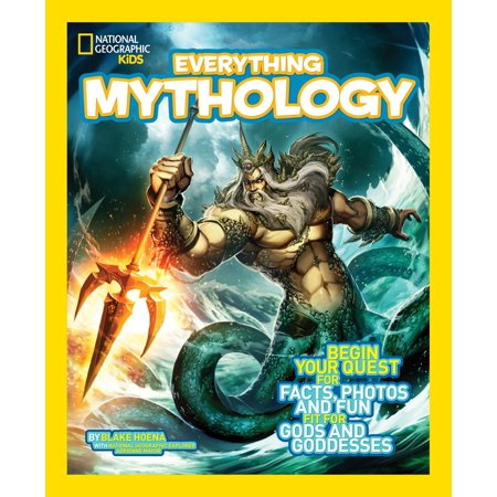 National Geographic Kids Everything Mythology : Begin Your Quest for Facts, Photos, and Fun Fit for Gods and - Greeks Gods And Goddesses For Kids
