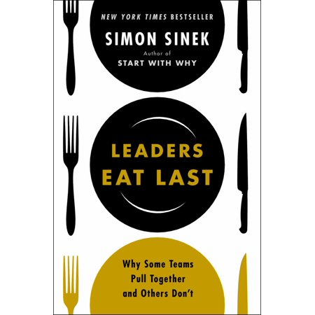 Leaders Eat Last  Why Some Teams Pull Together And