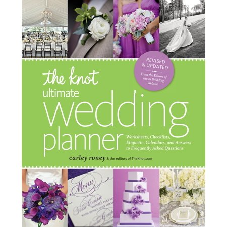 (The Knot Ultimate Wedding Planner [Revised Edition] : Worksheets, Checklists, Etiquette, Timelines, and Answers to Frequently Asked Questions)