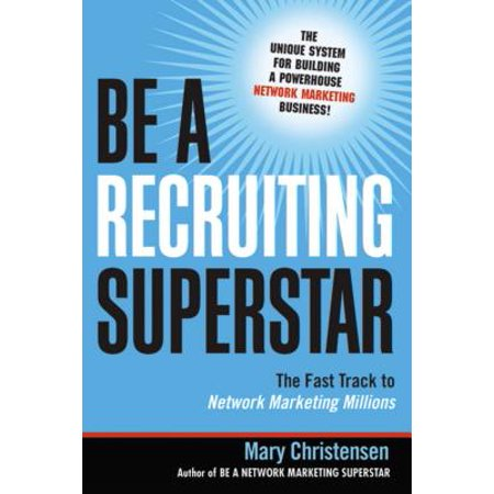 Be a Recruiting Superstar : The Fast Track to Network Marketing (Best Network Marketing Companies 2019)