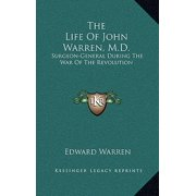 The Life of John Warren, M.D. : Surgeon-General During the War of the Revolution
