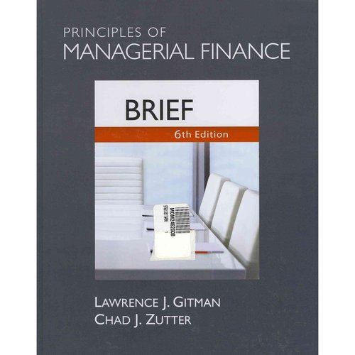 Principles Of Managerial Finance Brief Edition by Lawrence J Gitman