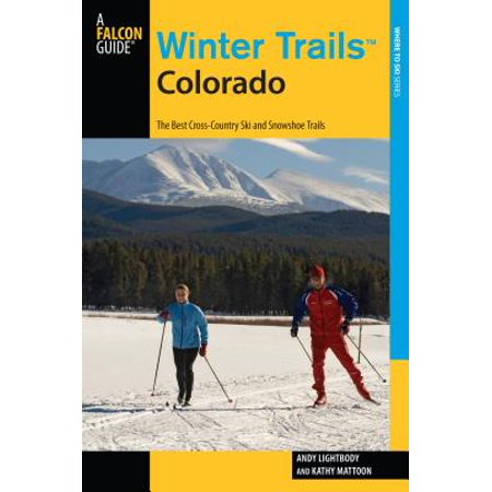 Winter Trails Colorado : The Best Cross-Country Ski and Snowshoe