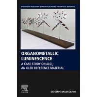 Woodhead Publishing Electronic and Optical Materials: Organometallic Luminescence: A Case Study on Alq3, an Oled Reference Material (Paperback)