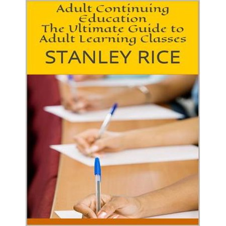 Adult Continuing Education: The Ultimate Guide to Adult Learning Classes - eBook