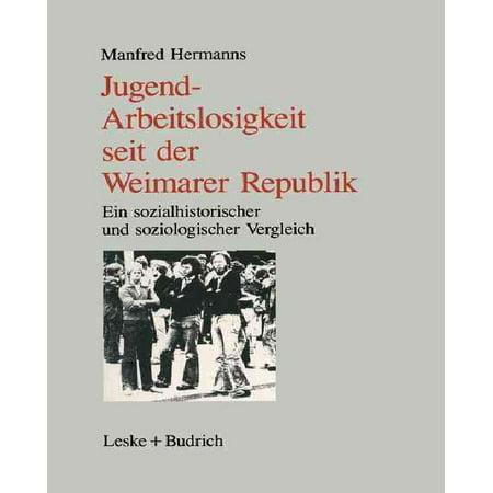 Jugendarbeitslosigkeit Seit Der Weimarer Republik  Ein Sozialgeschichtlicher Und Soziologischer Vergleich