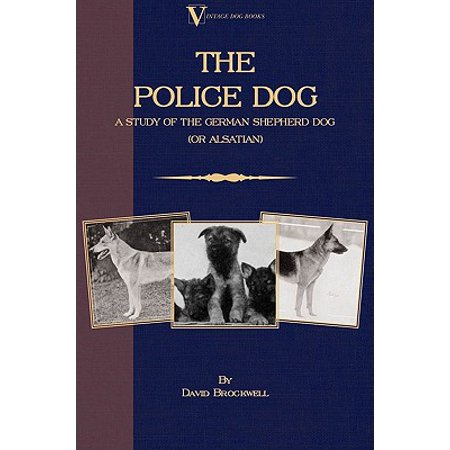 The Police Dog: A Study Of The German Shepherd Dog (or Alsatian) - eBook ()