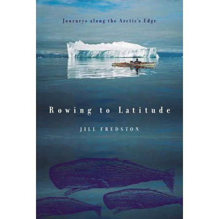Rowing to latitude : journeys along the arctic's edge: 9780865476554