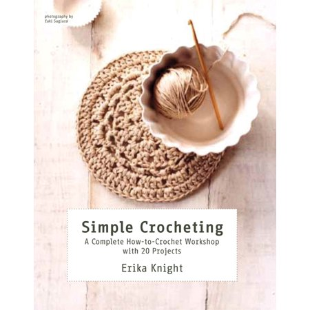 Simple Crocheting : A Complete How-to-Crochet Workshop with 20 Projects (How To Crochet A St)
