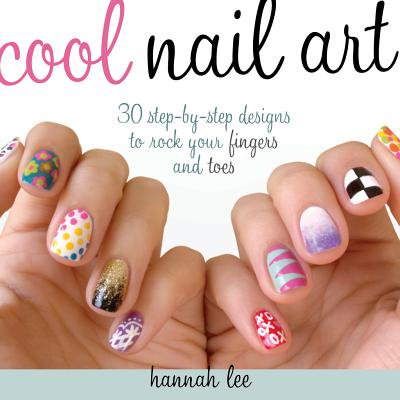 Cool Nail Art : 30 Step-By-Step Designs to Rock Your Fingers and Toes Cool Designs To Color