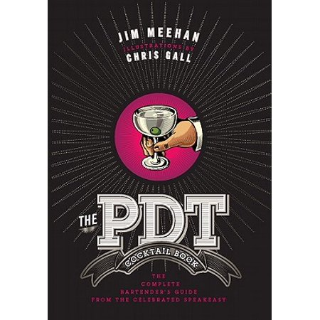 The Pdt Cocktail Book : The Complete Bartender's Guide from the Celebrated Speakeasy