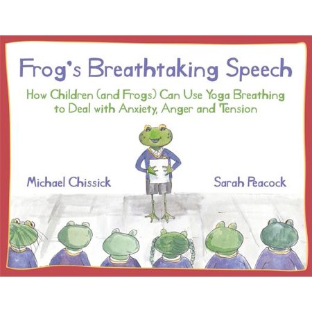 Frog's Breathtaking Speech : How Children (and Frogs) Can Use Yoga Breathing to Deal with Anxiety, Anger and Tension](Ni How)
