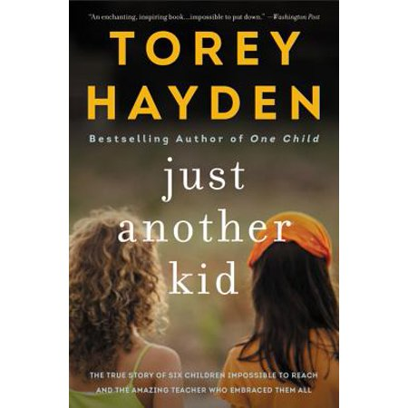 Just Another Kid : The True Story of Six Children Impossible to Reach and the Amazing Teacher Who Embraced Them All](The Teachers Store)
