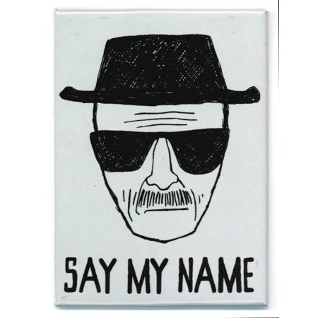 BREAKING BAD SAY My Name, Officially Licensed, & Exclusively Trademarked Original Artworks Magnet - Halloween's Original Name