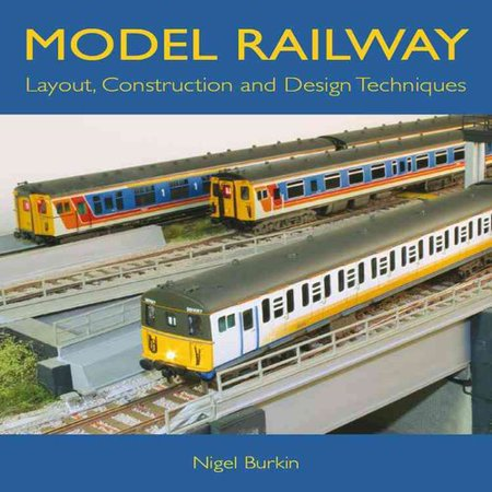 Model Railway: Layout, Construction and Design Techniques by