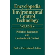 Encyclopedia of Environmental Control Technology: Encyclopedia of Environmental Control Technology: Volume 6: Pollution Reduction and Containment Control (Hardcover)