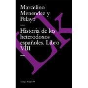 Historia de los heterodoxos espaoles. Libro VIII