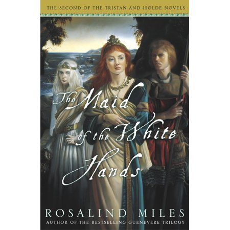The Maid of the White Hands : The Second of the Tristan and Isolde (The Best Maid Of Honor Speech)