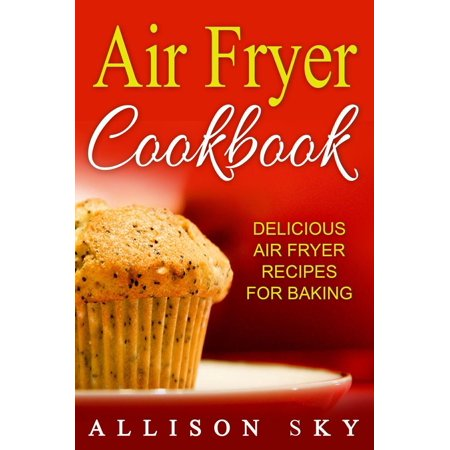 Air Fryer Cookbook: Delicious Air Fryer Recipes For Baking - eBook Want to find the best baking recipes for your air fryer? This is the ultimate air fryer recipe book for your needs. It has a wonderful collection of baking recipes you can enjoy at a moment's notice.Allison Sky has created a delicious air fryer cookbook that will bring a smile to your face! These are a great set of air fryer baking recipes that are going to make you drool!Enjoy them and get the most out of this air fryer book!