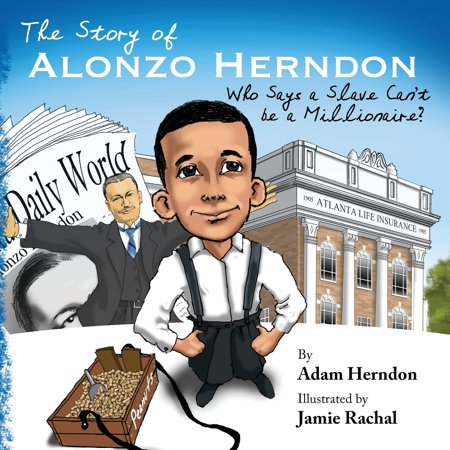 The Story of Alonzo Herndon : Who Says a Slave Can't Be a Millionaire? ()