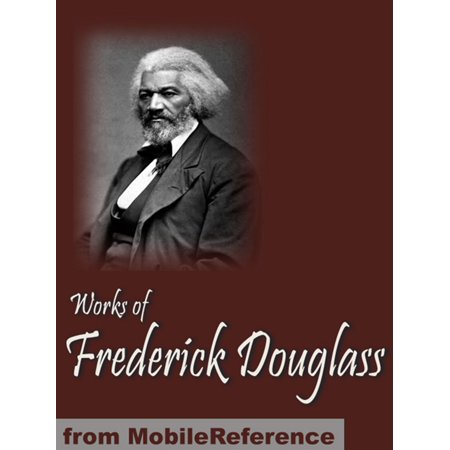 Works Of Frederick Douglass: Including My Bondage And My Freedom, My Escape From Slavery, Life And Times Of Frederick Douglass & More (Mobi Collected Works) - eBook](Escape Halloween Set Times)