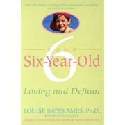 Your Six-Year-Old : Loving and Defiant