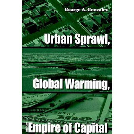 Urban Sprawl Global Warming And The Empire Of Capital By George Gonzalez