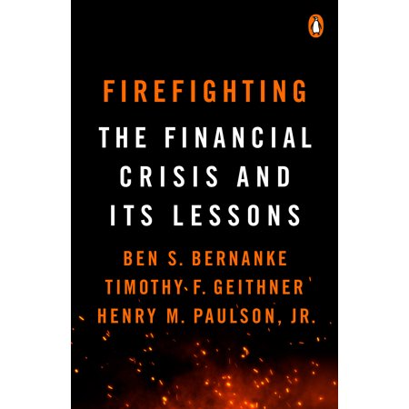 Firefighting : The Financial Crisis and Its