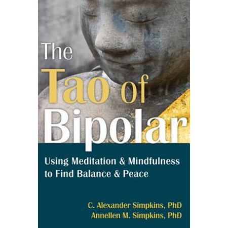 The Tao of Bipolar : Using Meditation and Mindfulness to Find Balance and